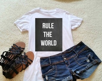 Rule the world quote shirt  for juniors girls and women