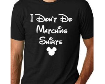 Disney Shirts // I Don't Do Matching Shirts Disney Shirt // Disneyland // Disney shirts for men