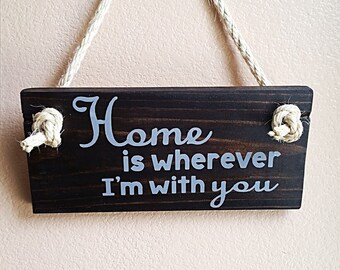 Home is Wherever I'm with You - Wood Sign  - Living Room Decor - Family Room Decor - Wood Sign Sayings - Wood Home Sign - Wood Quote Sign