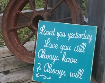 Loved You Yesterday Love You Still Always Have Always Will Wooden Hand Painted Sign - Wall Decor -  Rustic Nursery - Baby Sign
