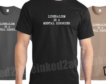 Liberalism is a mental disorder democrat republican liberal conservative funny politcal tshirts