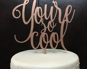 Wedding Cake Topper, You're so Cool Cake Topper, You're so Cool Quote, True Romance Cake, Cake Topper, Cake Toppers for Wedding, Rose Gold