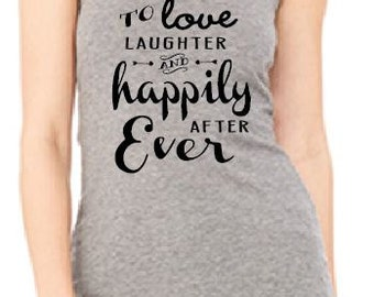 To Love Laughter and Happily Ever After Racerback Tank