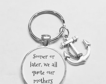 Gift For Her, Inspirational Anchor Sooner Or Later We All Quote Our Mothers Mom Gift Keychain