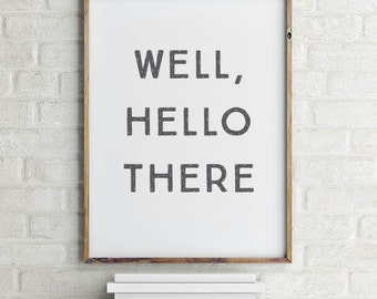 Well, Hello There Wall Art Printable | Hello There Art Print | Ready to Frame | Printable Art | Type Poster | Home Decor | INSTANT DOWNLOAD