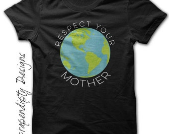 Mother Earth Shirt - Respect Your Mother Tshirt / Earth Day Outfit / Vegan Clothing / Kids Globe Shirt / Toddler Recycling Clothes / Baby