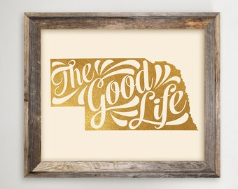Nebraska Printable • The Good Life NE Typography State Print • Faux Gold Foil • Nebraska Home Map Instant Download 8 x 10 and 11x14