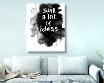 Black White art, ink art, ink painting, typography inspirational quote,  typography poster quote art, gifts for artists, Canvas 16x20, 5x7