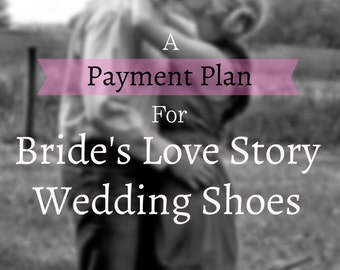 Layaway plan for wedding shoes, Bride's Love Story Wedding.  Shoes for the wedding, ceremony, reception. Payment plan for wedding shoes