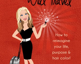 Have Lipstick, Will Travel: How to Reimagine Your Life, Purpose, & Hair Color!