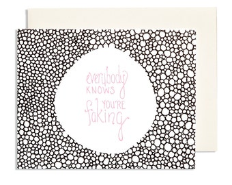 Greeting Card —Everybody Knows You're Faking—Sarcastic Get Well Card with black cell pattern and light pink hand drawn type