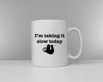 Sloth Mug - I'm Taking It Slow Today Hung Over Coffee Tea Break Ceramic Mug Cup