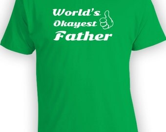 World's Okayest Father - Father's Day Shirt for the Man of the House. Best Dad Ever In The World. CT-120