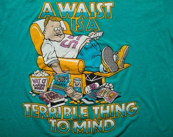 A Waist is a Terrible Thing to Mind T-Shirt, Lazy Humor Tee, Vintage 80s
