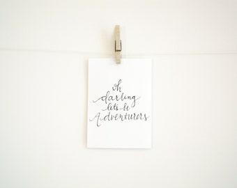 Hand Lettered Digital Download Print - Oh Darling Let's Be Adventurers Digital Download