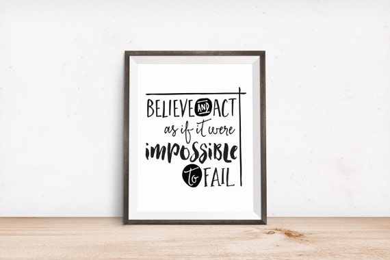 Printable Art, Inspirational Quote, Believe and Act as if It were Impossible to Fail, Motivational Print, Typography Print, Quote Download