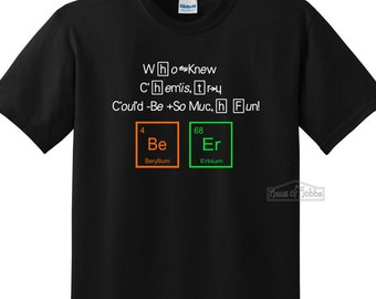 Who Knew Chemistry Could Be So Much Fun! BE ER Gildan t-shirt / A Love of Beer / Brew Beer / Gift for Her / Gift for Him