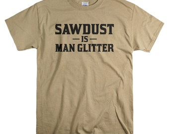 Sawdust Is Man Glitter Tshirt - Woodworking Gifts for Men - Funny Tshirts for Him - T Shirt