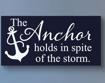 The Anchor Holds in Spite of the Storm Custom Made Wood Sign