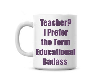 coffee cup, Teacher, I perfer the term educational badass, school, college professor, Funny Gift, Custom name Free, office gag