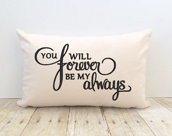 Love Pillow Cover, You will Forever be my Always, Wedding, Anniversary, Bride, Love, Home Decor, Valentine