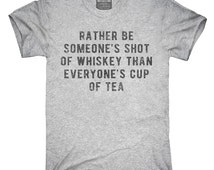Rather Be Someones Shot Of Whiskey Than Everyones Cup Of Tea T-Shirt, Hoodie, Tank Top, Sleeveless