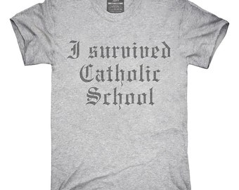 I Survived Catholic School Saying T-Shirt, Hoodie, Tank Top, Gifts