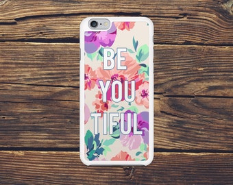 Be You Tiful phone case, Floral Cell Phone Case, Beautiful Cell Phone Case, Personalized Phone Case, Samsung Case, iPhone Case, Phone Case