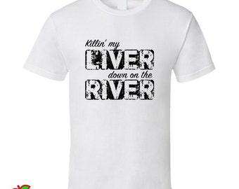 Killin My Liver Down On The River Tshirts & Hoodies