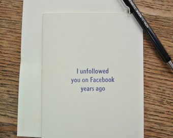 I unfollowed you on Facebook years ago - letterpress card