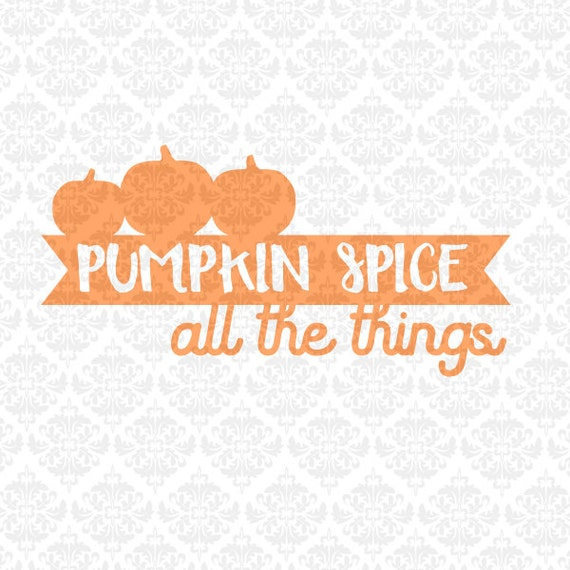 Pumpkin Spice All The THings Coffee Fall Autumn October Pumpkins SVG DXF Ai Eps PNG Vector Instant Download Commercial Cut Cricut Silhouette