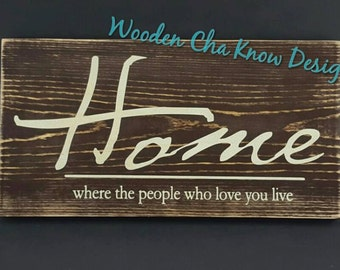 Home - Where The People Who Love You Live Wood Sign
