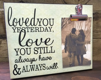 Loved You Yesterday Love You Still Always Have And Always Will, Couples Gift, Gift For Her, Anniversary Gift, Wedding Gift