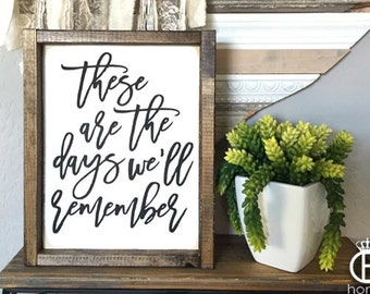 These Are The Days We'll Remember Framed Wood Sign