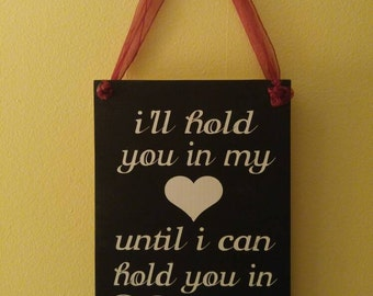 I'll Hold You In My <3 Until I Can Hold You In Heaven Sign