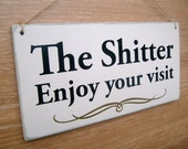 The Shitter Enjoy Your Visit funny toilet door sign. ( funny sign, house warming gift, student gift, shitter sign, bachelor pad)