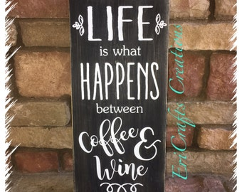 Farmhouse, rustic, kitchen sign Life is What Happens Between Coffee & Wine Wood Sign