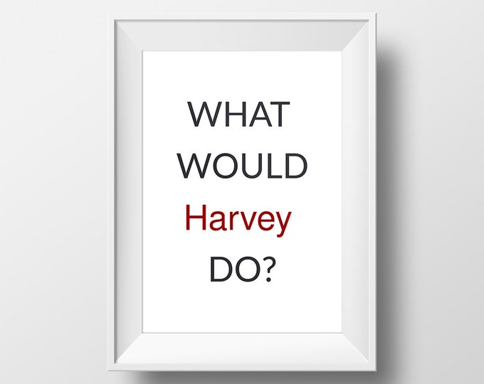 What would Harvey do poster / A4 Harvey Specter quote printable poster / Suits tv series poster / TV Series Wall Art / Harvey Specter Poster