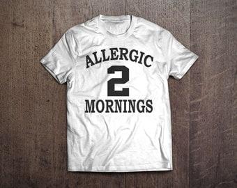 T-Shirt ALLERGIC 2 MORNINGS, funny t-shirt, lazy shirt, everyday shirt, sleep wear, pyjamas top, funny shirt, early morning, party shirt