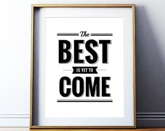 The best is yet to come Printable Poster – Black and White Typography Wall Art Inspirational Quote Home Decor *INSTANT DOWNLOAD*