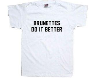 Brunettes Do It Better Brunette Woman T-Shirt SHIRT T SHIRT  T1017