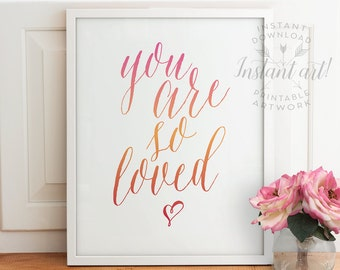 You are so loved printable  - pink inspirational quote, print your own art - instant download in 5x7, 8x10, 11x14 sizes