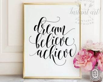 Dream believe achieve PRINTABLE art, cursive inspirational quote,gift for her,motivational quote,typography wall art,inspirational art