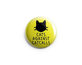 Cats Against Catcalls  -  1.25 inch Pinback Button, Magnet, or Flair - Feminist button, Feminism