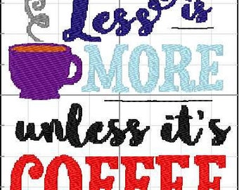 Less is more unless its coffee...Machine embroidery saying for 5x7 & 4x4 hoops