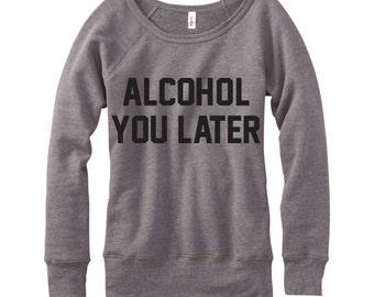 Alcohol You Later, Wideneck Fleece Sweatshirt, Metallic Gold, Silver, Glitter And Neon Print,