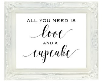All You Need Is Love And A Cupcake sign, 8x10, Instant download, printable sign, dessert table sign, sweet table sign, wedding reception
