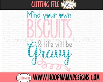Mind Your Own Biscuits and Life Will Be Gravy SVG DXF EPS and png Files for Cutting Machines Cameo or Cricut