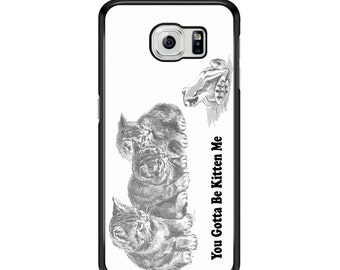 You Gotta Be Kitten Me for Samsung Galaxy S3 / S4 / S5 / S6 / S6 Edge / S6 Edge Plus / S7 / S7 Edge Samsung Galaxy Phone Cover - Case