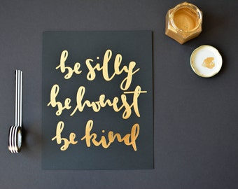 """Be Silly Be Honest Be Kind / Calligraphy Print / 8"""" x 10"""" / Gold Foil /"""